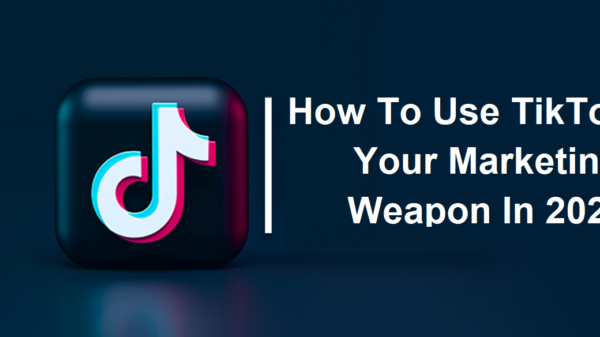 How To Use TikTok As Your Marketing Weapon In 2022